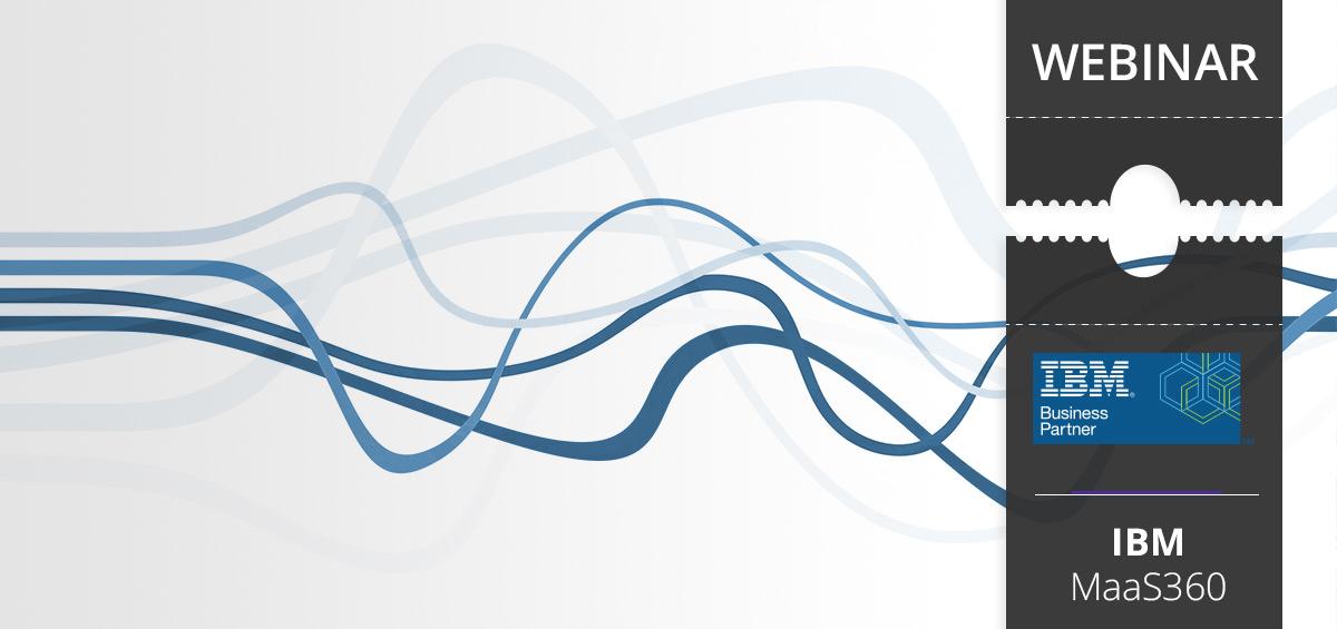 IBM MaaS360 Webinar - First Distribution